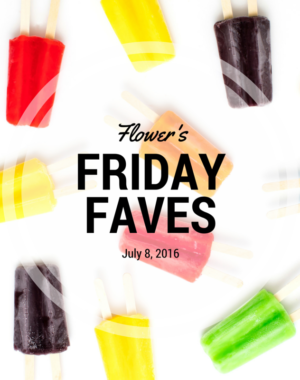 Flower's Friday Faves